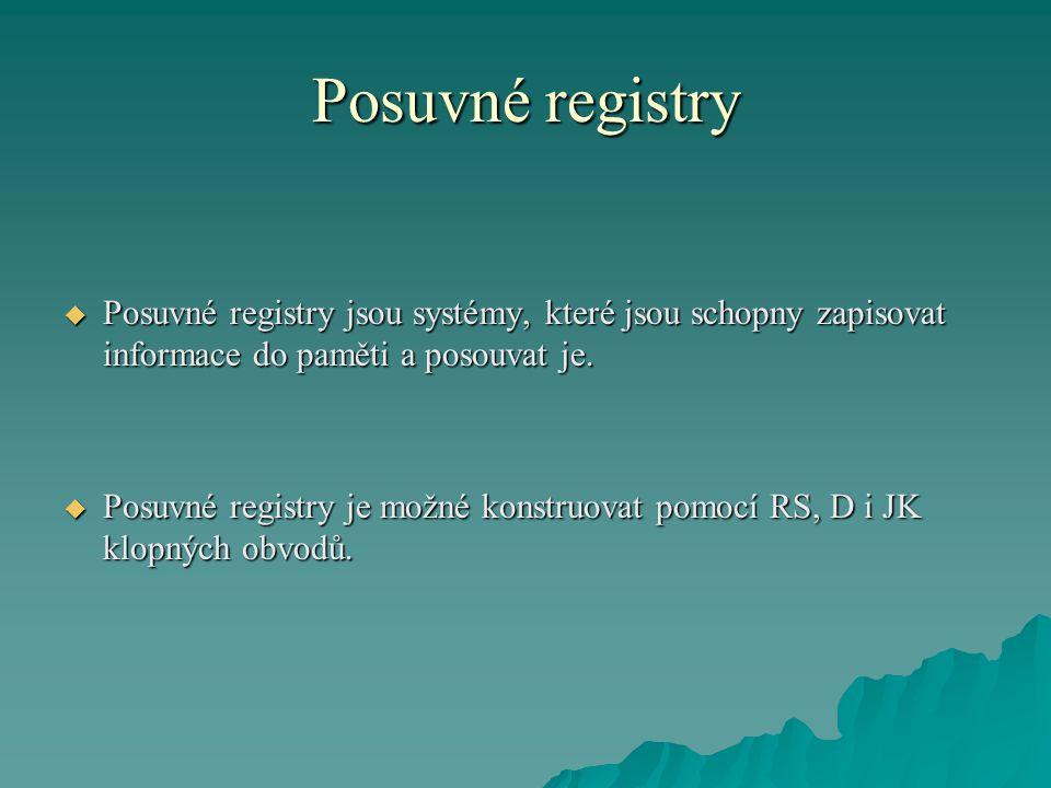 Posuvné registry  Posuvné registry jsou systémy, které jsou schopny zapisovat informace do paměti a posouvat je.  Posuvné registry je možné konstruo