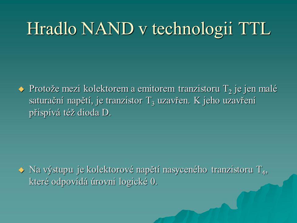 Hradlo NAND v technologii TTL  Protože mezi kolektorem a emitorem tranzistoru T 2 je jen malé saturační napětí, je tranzistor T 3 uzavřen. K jeho uza