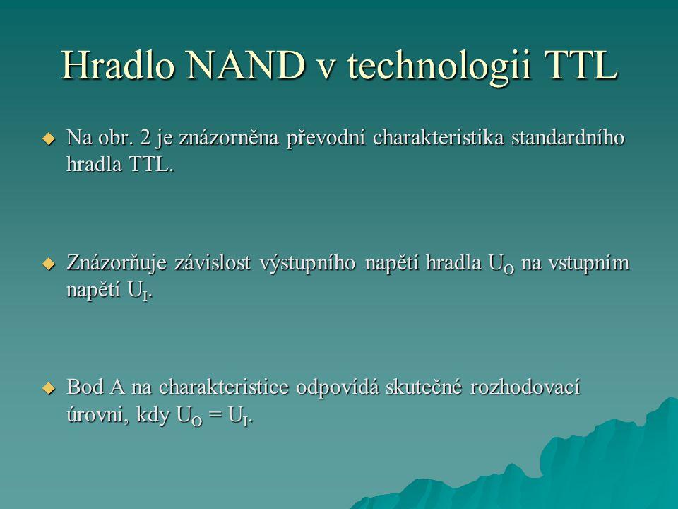 Hradlo NAND v technologii TTL  Na obr. 2 je znázorněna převodní charakteristika standardního hradla TTL.  Znázorňuje závislost výstupního napětí hra