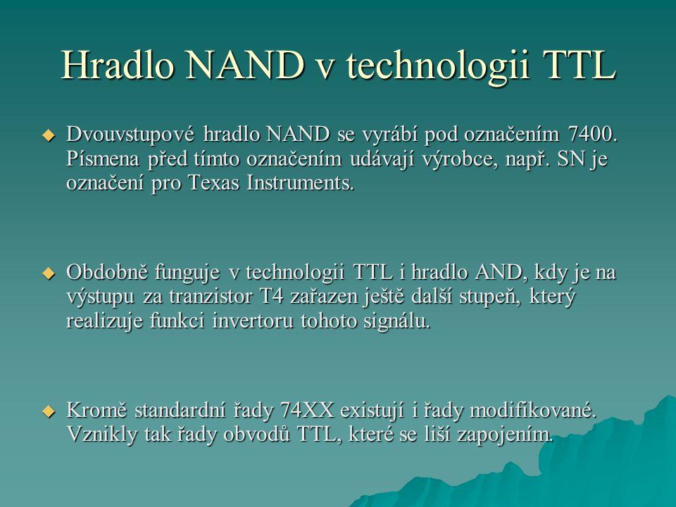 Hradlo NAND v technologii TTL  Dvouvstupové hradlo NAND se vyrábí pod označením 7400. Písmena před tímto označením udávají výrobce, např. SN je označ