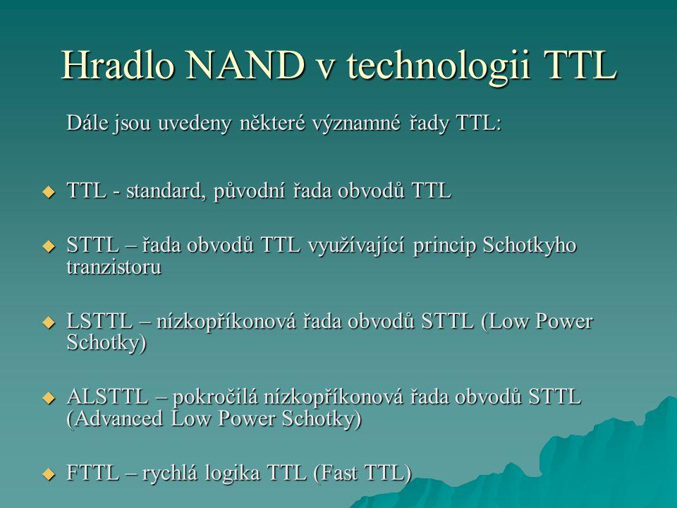 Hradlo NAND v technologii TTL Dále jsou uvedeny některé významné řady TTL:  TTL - standard, původní řada obvodů TTL  STTL – řada obvodů TTL využívaj