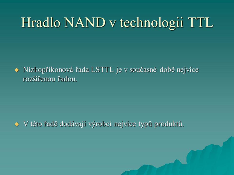 Hradlo NAND v technologii TTL  Nízkopříkonová řada LSTTL je v současné době nejvíce rozšířenou řadou.  V této řadě dodávají výrobci nejvíce typů pro