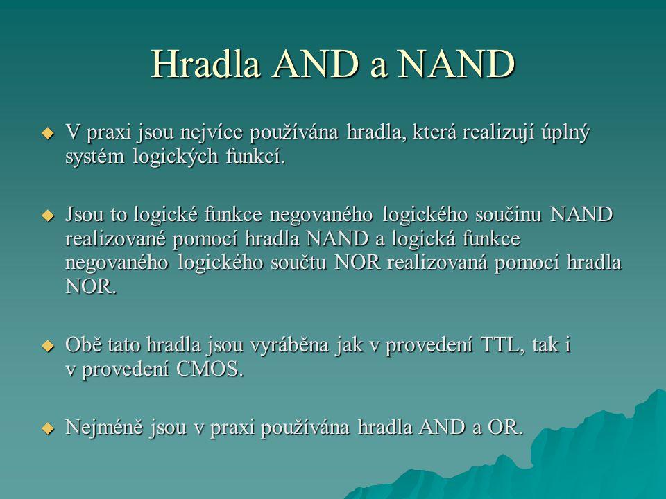 Hradla AND a NAND  V praxi jsou nejvíce používána hradla, která realizují úplný systém logických funkcí.  Jsou to logické funkce negovaného logickéh