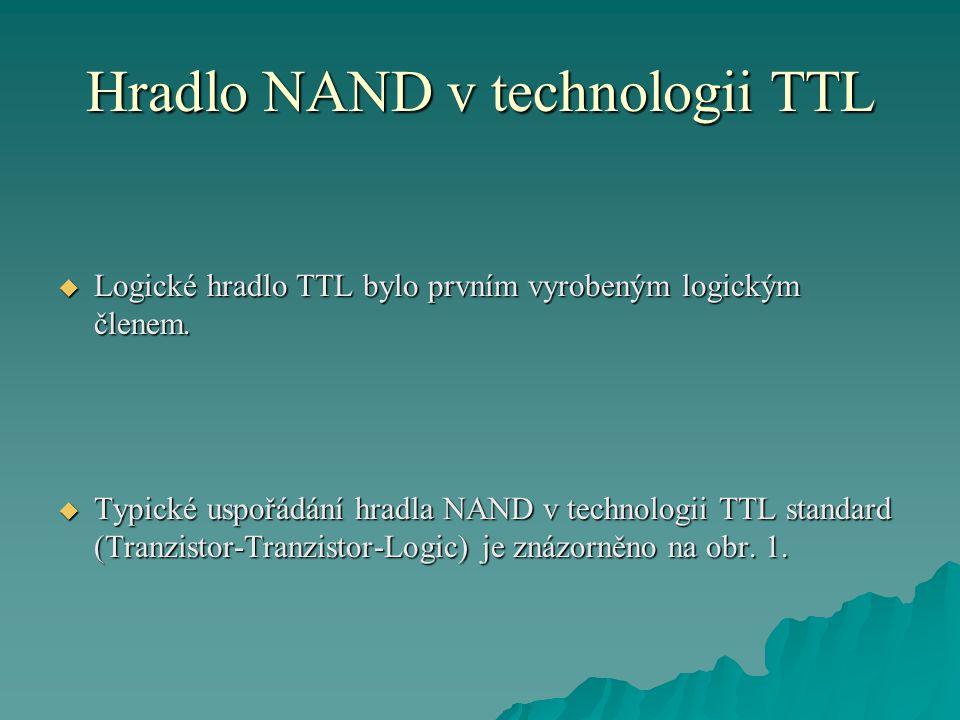 Hradlo NAND v technologii TTL  Logické hradlo TTL bylo prvním vyrobeným logickým členem.  Typické uspořádání hradla NAND v technologii TTL standard
