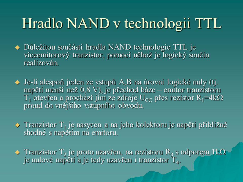 Hradlo NAND v technologii TTL  Důležitou součástí hradla NAND technologie TTL je víceemitorový tranzistor, pomocí něhož je logický součin realizován.