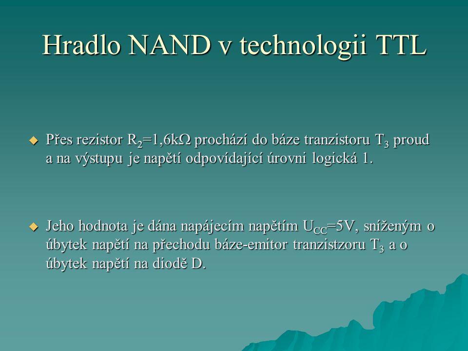 Hradlo NAND v technologii TTL  Přes rezistor R 2 =1,6k  prochází do báze tranzistoru T 3 proud a na výstupu je napětí odpovídající úrovni logická 1.