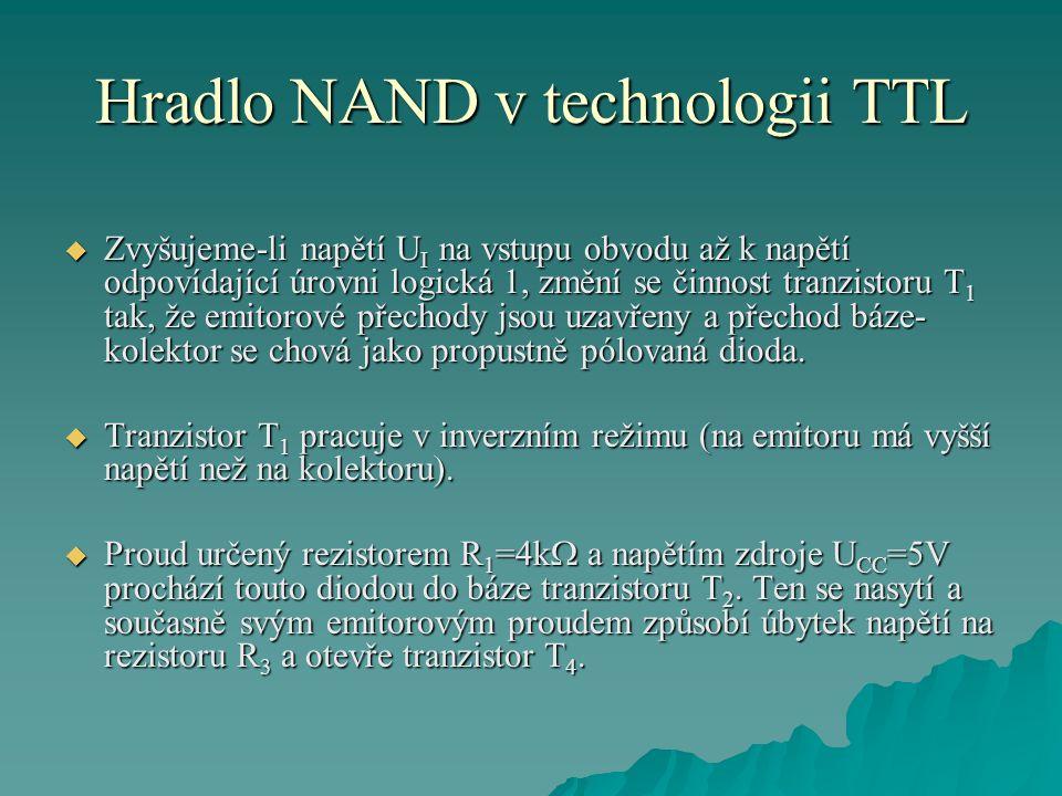 Hradlo NAND v technologii TTL  Zvyšujeme-li napětí U I na vstupu obvodu až k napětí odpovídající úrovni logická 1, změní se činnost tranzistoru T 1 t
