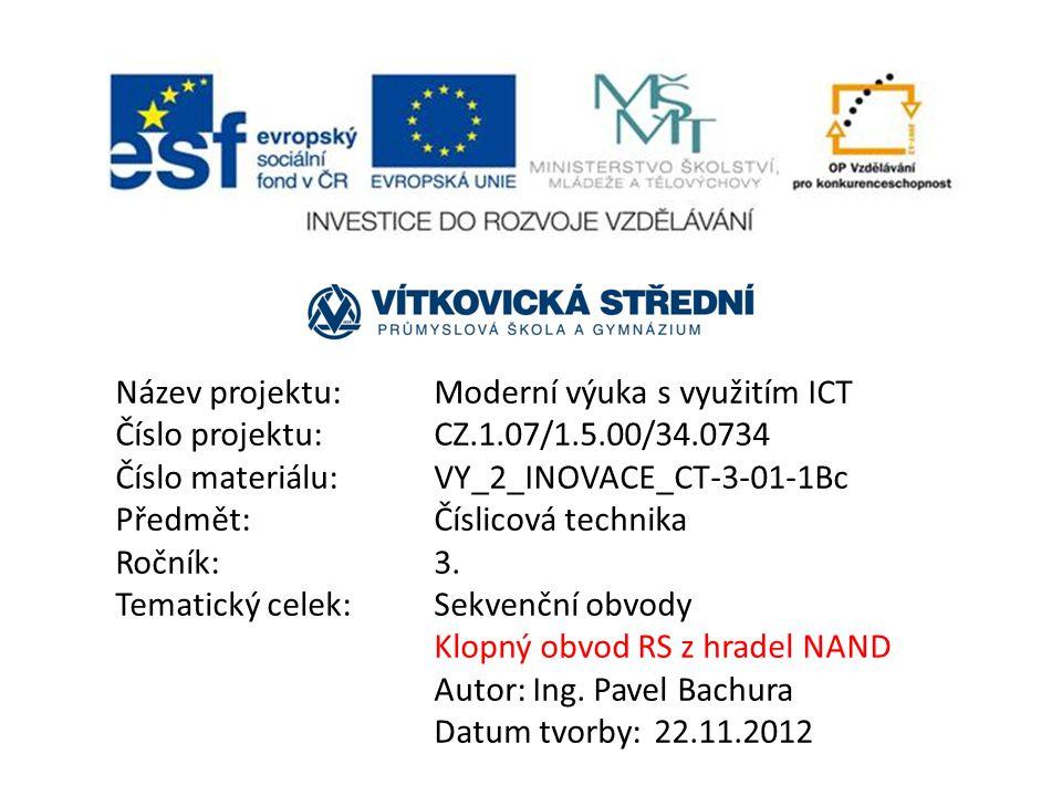 Název projektu:Moderní výuka s využitím ICT Číslo projektu:CZ.1.07/1.5.00/34.0734 Číslo materiálu:VY_2_INOVACE_CT-3-01-1Bc Předmět:Číslicová technika Ročník: 3.