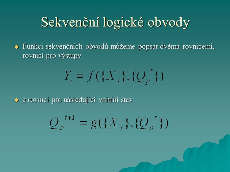 Sekvenční logické obvody  Funkci sekvenčních obvodů můžeme popsat dvěma rovnicemi, rovnicí pro výstupy  a rovnicí pro následující vnitřní stav