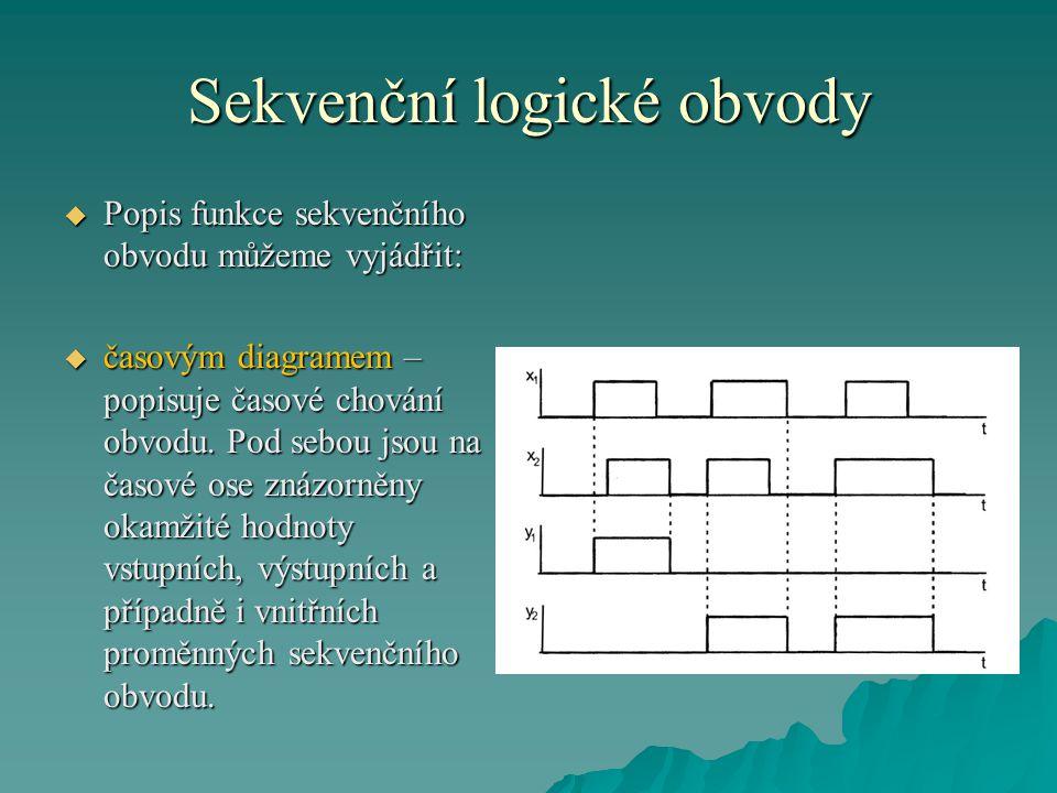 Sekvenční logické obvody  Popis funkce sekvenčního obvodu můžeme vyjádřit:  časovým diagramem – popisuje časové chování obvodu.