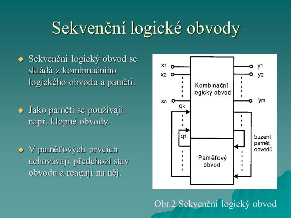 Sekvenční logické obvody  Můžeme tedy shrnout:  Sekvenční obvody jsou tedy obvody se zpětnou vazbou (s pamětí)  Musí vzniknout smyčka — připojení výstupu zpět na vstup (ne nutně přímo)  U asynchronních obvodů — různá doba průchodu signálu různými větvemi — výsledek by proto mohl být náhodný  Pro odstranění nahodilostí zavádíme taktování — zavedeme pro každou smyčku klidový stav  Po odeznění přechodných jevů se smyčky opět připojí k okolí