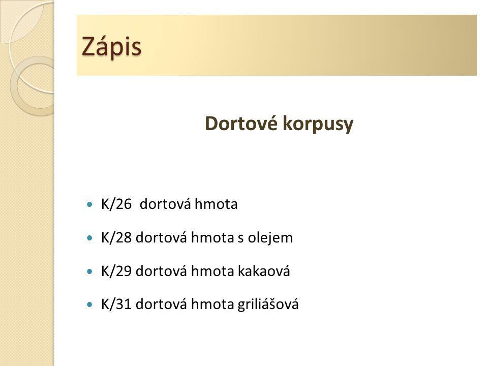 Zápis Dortové korpusy K/26 dortová hmota K/28 dortová hmota s olejem K/29 dortová hmota kakaová K/31 dortová hmota griliášová