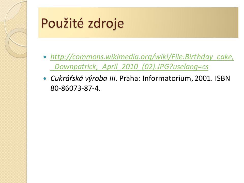 Použité zdroje http://commons.wikimedia.org/wiki/File:Birthday_cake, _Downpatrick,_April_2010_(02).JPG?uselang=cs http://commons.wikimedia.org/wiki/File:Birthday_cake, _Downpatrick,_April_2010_(02).JPG?uselang=cs Cukrářská výroba III.