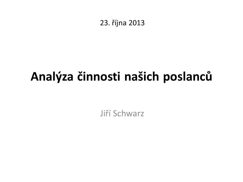 Analýza činnosti našich poslanců Jiří Schwarz 23. října 2013