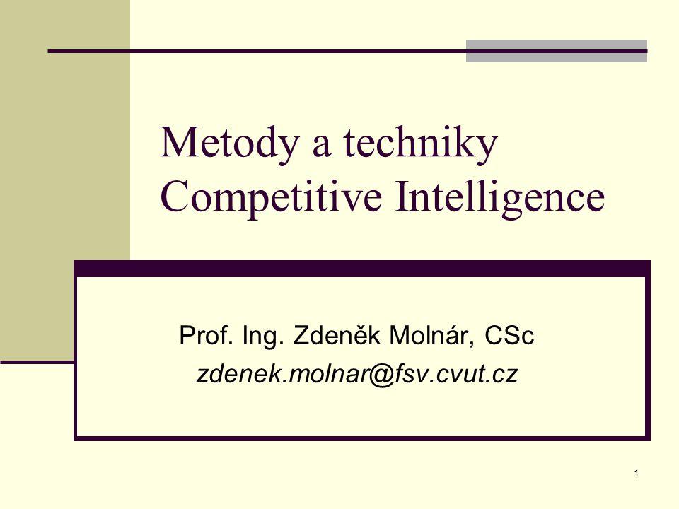 1 Metody a techniky Competitive Intelligence Prof. Ing. Zdeněk Molnár, CSc zdenek.molnar@fsv.cvut.cz