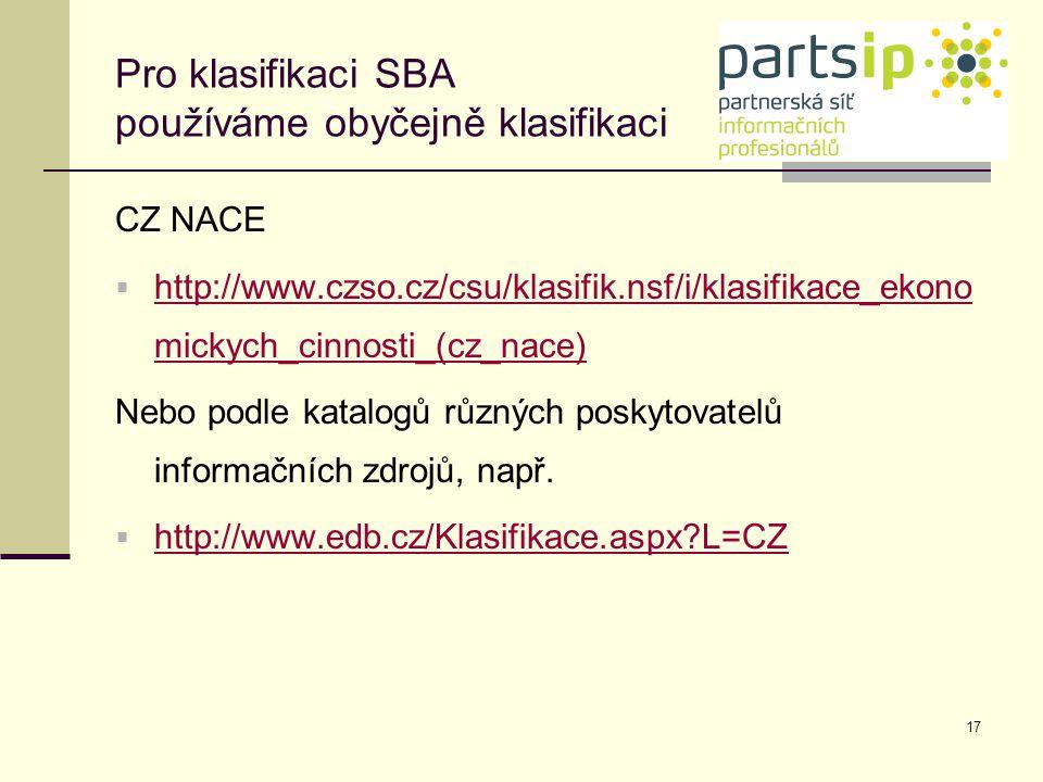 17 Pro klasifikaci SBA používáme obyčejně klasifikaci CZ NACE  http://www.czso.cz/csu/klasifik.nsf/i/klasifikace_ekono mickych_cinnosti_(cz_nace) htt