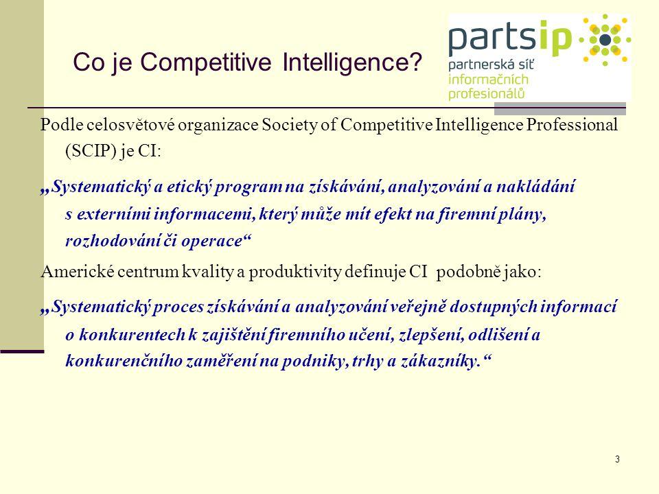 """3 Co je Competitive Intelligence? Podle celosvětové organizace Society of Competitive Intelligence Professional (SCIP) je CI: """" Systematický a etický"""