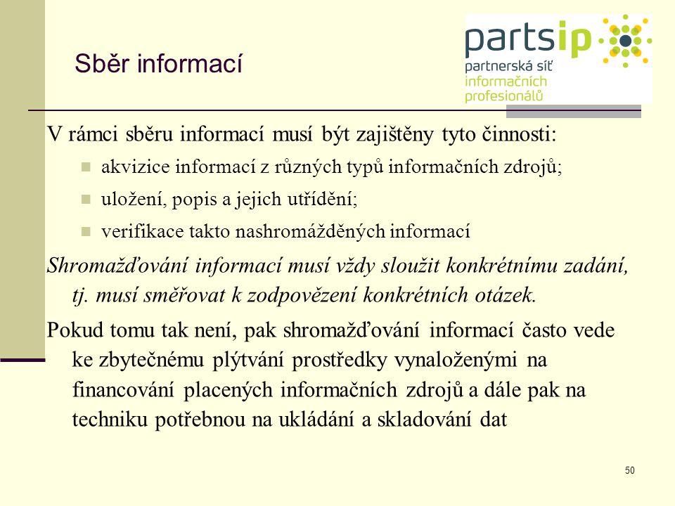50 Sběr informací V rámci sběru informací musí být zajištěny tyto činnosti: akvizice informací z různých typů informačních zdrojů; uložení, popis a je