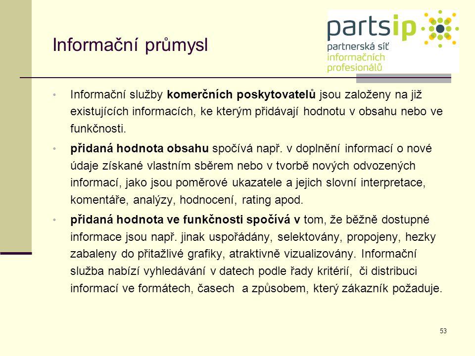 53 Informační průmysl Informační služby komerčních poskytovatelů jsou založeny na již existujících informacích, ke kterým přidávají hodnotu v obsahu n