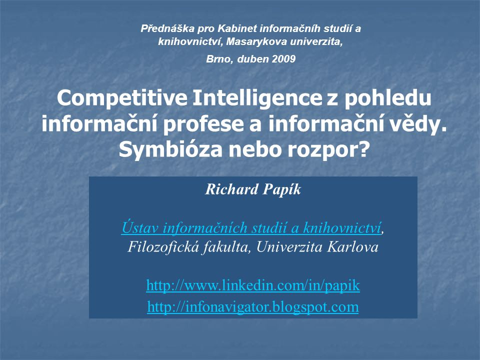 Competitive Intelligence z pohledu informační profese a informační vědy. Symbióza nebo rozpor? Přednáška pro Kabinet informačníh studií a knihovnictví