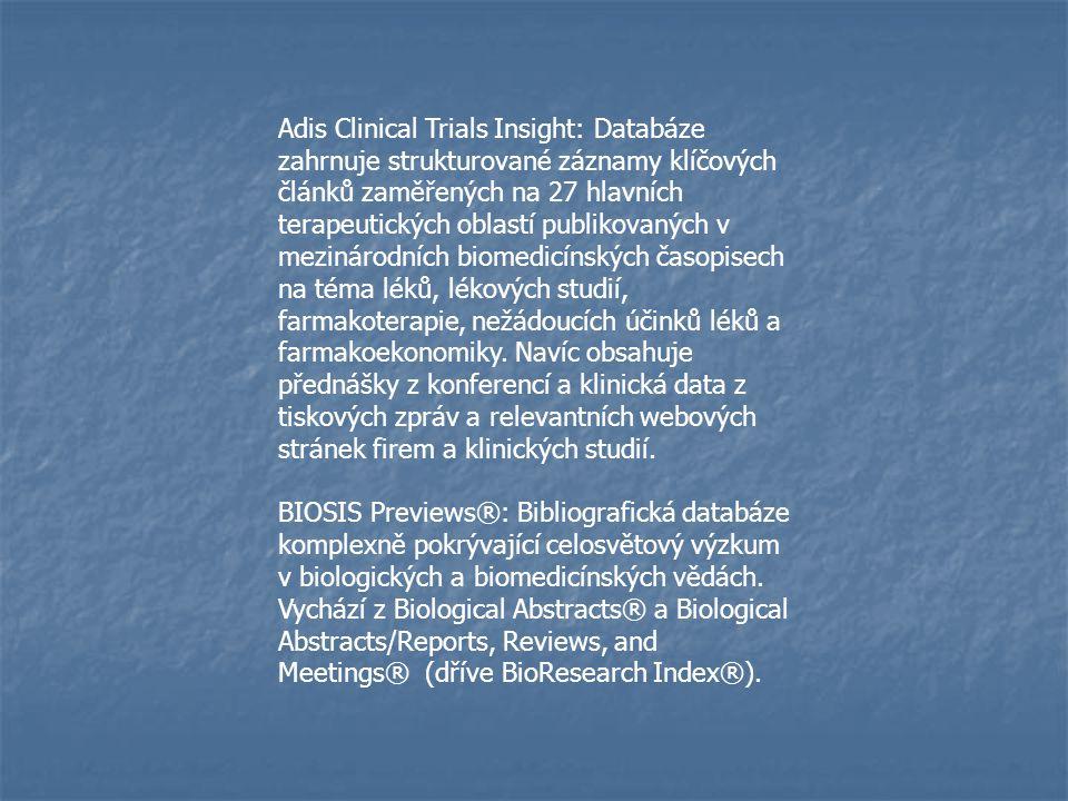 Adis Clinical Trials Insight: Databáze zahrnuje strukturované záznamy klíčových článků zaměřených na 27 hlavních terapeutických oblastí publikovaných v mezinárodních biomedicínských časopisech na téma léků, lékových studií, farmakoterapie, nežádoucích účinků léků a farmakoekonomiky.