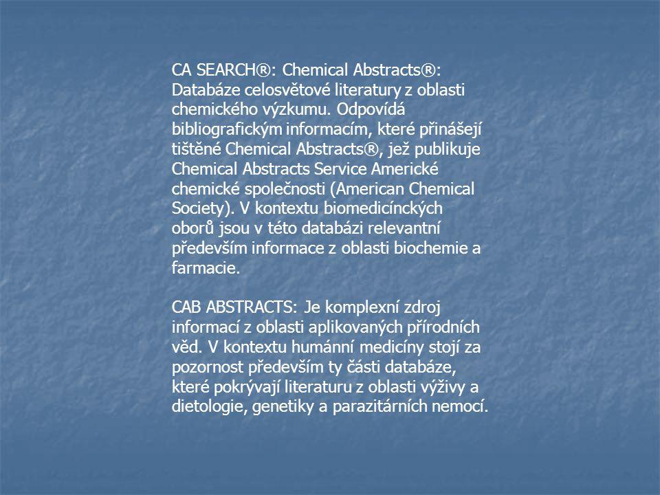 CA SEARCH®: Chemical Abstracts®: Databáze celosvětové literatury z oblasti chemického výzkumu. Odpovídá bibliografickým informacím, které přinášejí ti