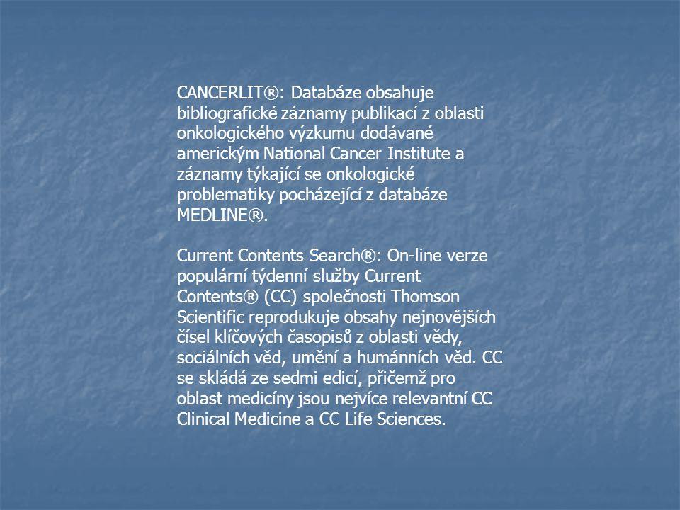 CANCERLIT®: Databáze obsahuje bibliografické záznamy publikací z oblasti onkologického výzkumu dodávané americkým National Cancer Institute a záznamy týkající se onkologické problematiky pocházející z databáze MEDLINE®.