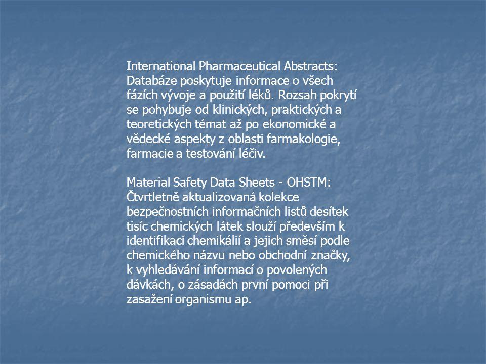 International Pharmaceutical Abstracts: Databáze poskytuje informace o všech fázích vývoje a použití léků. Rozsah pokrytí se pohybuje od klinických, p