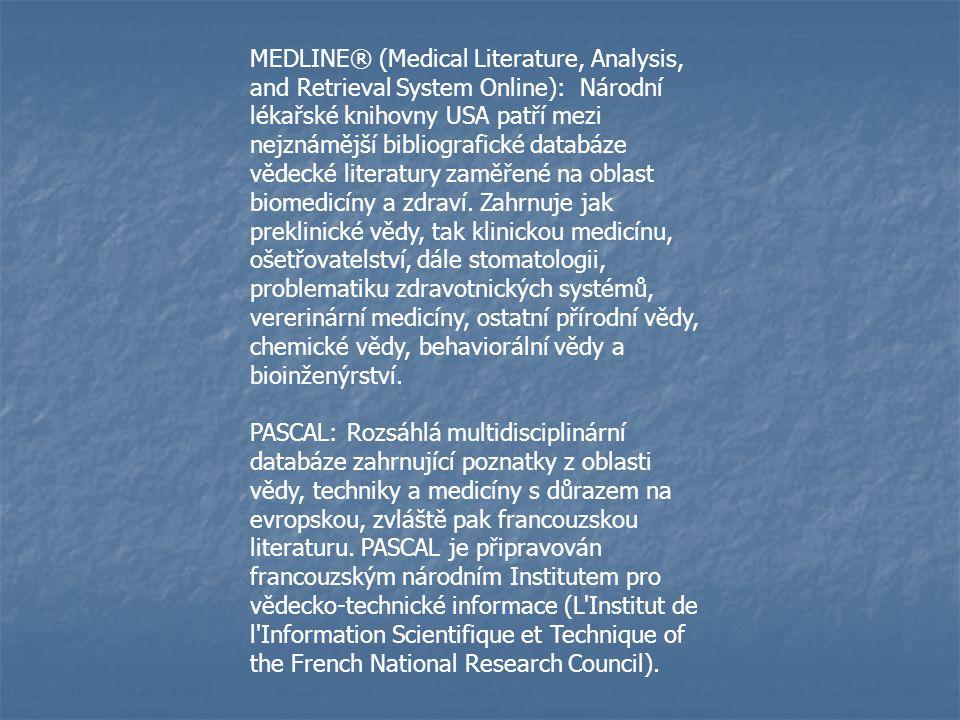 MEDLINE® (Medical Literature, Analysis, and Retrieval System Online): Národní lékařské knihovny USA patří mezi nejznámější bibliografické databáze vědecké literatury zaměřené na oblast biomedicíny a zdraví.