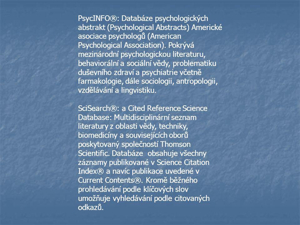 PsycINFO®: Databáze psychologických abstrakt (Psychological Abstracts) Americké asociace psychologů (American Psychological Association). Pokrývá mezi