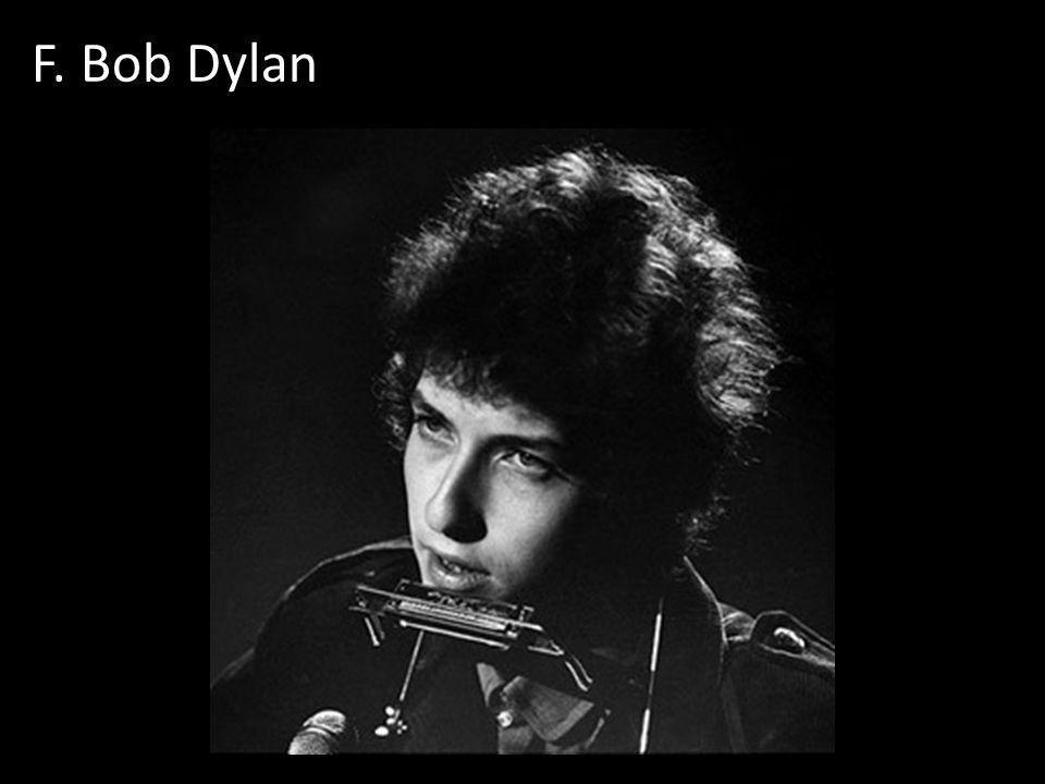 F. Bob Dylan