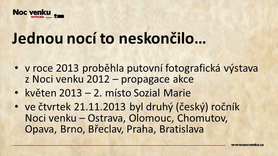 Jednou nocí to neskončilo… v roce 2013 proběhla putovní fotografická výstava z Noci venku 2012 – propagace akce květen 2013 – 2. místo Sozial Marie ve