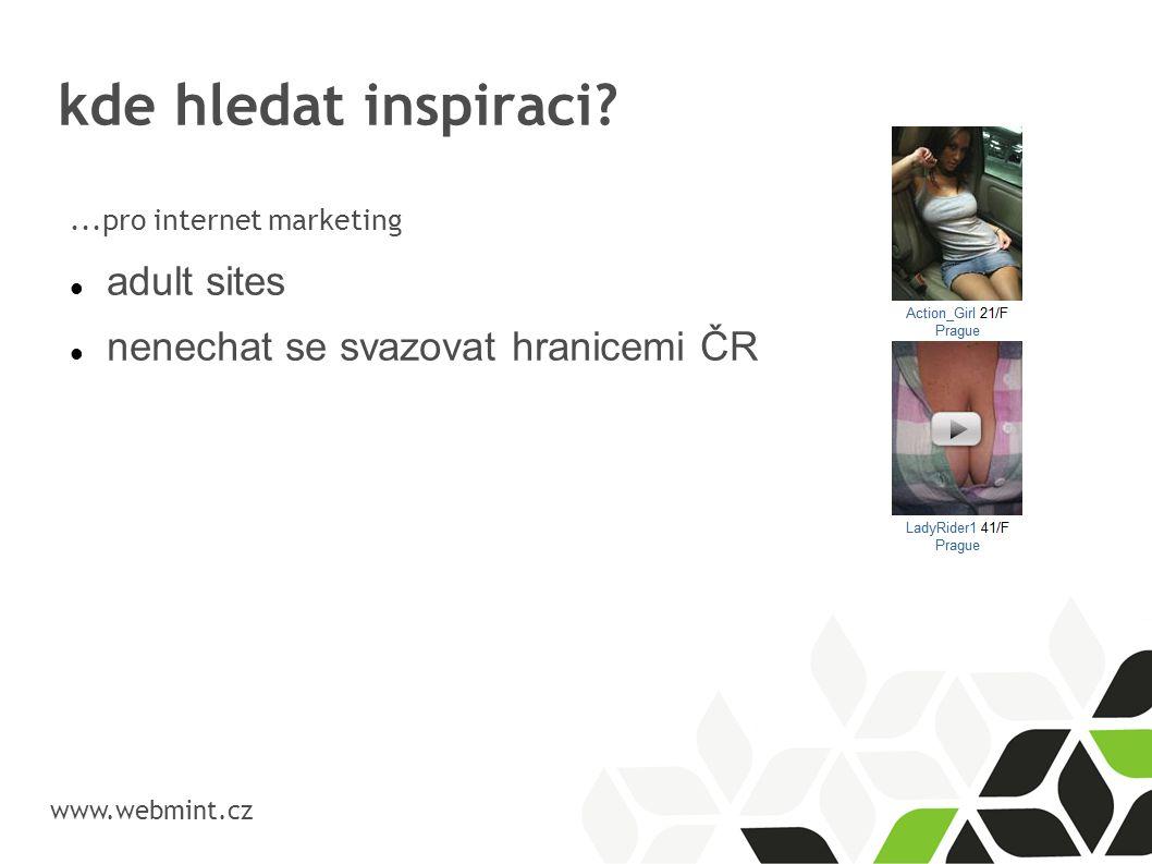 kde hledat inspiraci? www.webmint.cz...pro internet marketing adult sites nenechat se svazovat hranicemi ČR