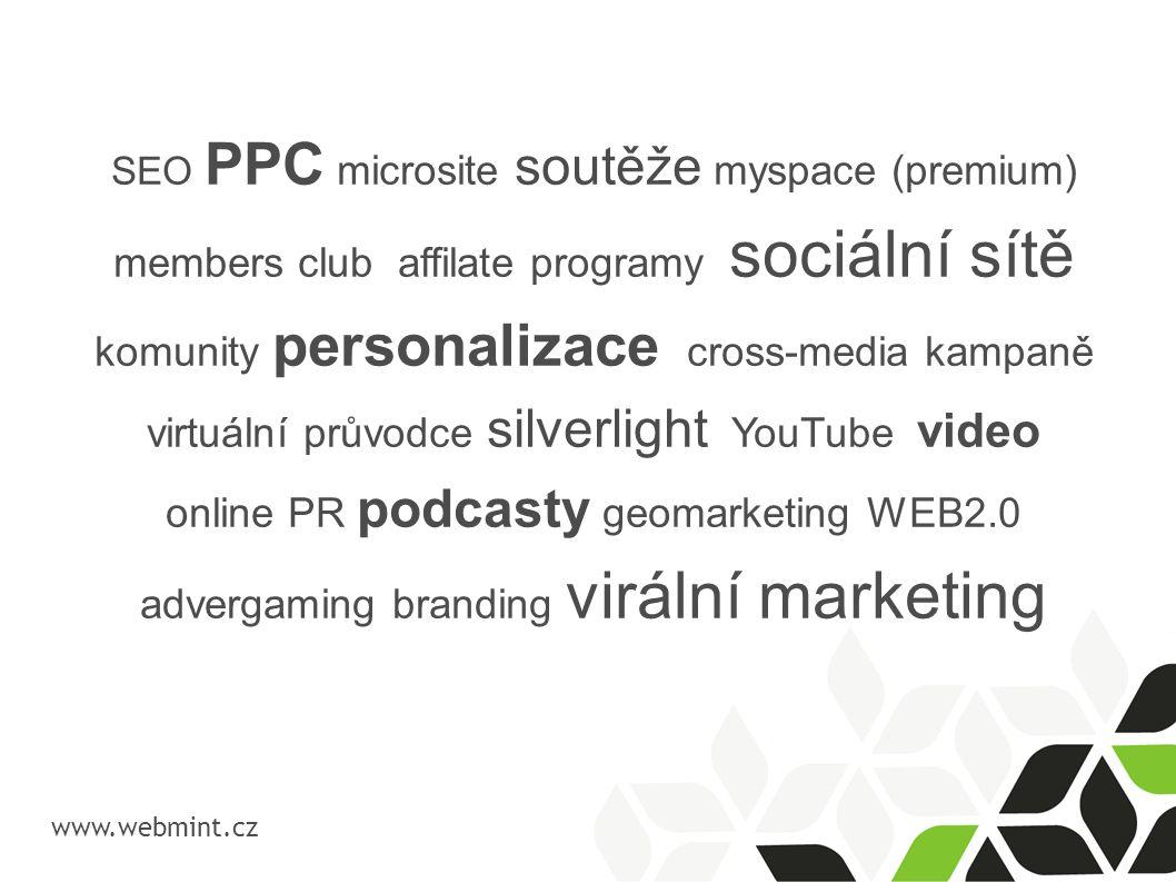 ...co právě frčí www.webmint.cz...aneb co už trendem není a běžně funguje SEO (optimalizace pro vyhledávače) PPC kampaně microsites se soutěžemi (premium) members club video (viral video) virální marketing sociální sítě