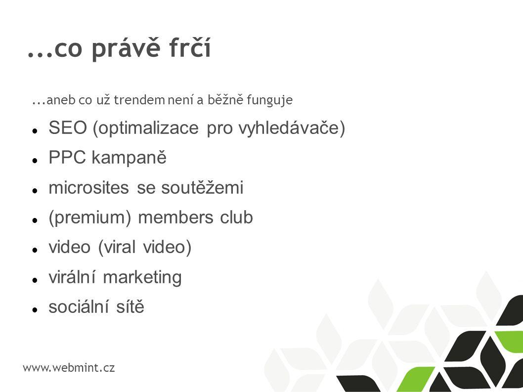 ...co právě frčí www.webmint.cz...aneb co už trendem není a běžně funguje SEO (optimalizace pro vyhledávače) PPC kampaně microsites se soutěžemi (pre