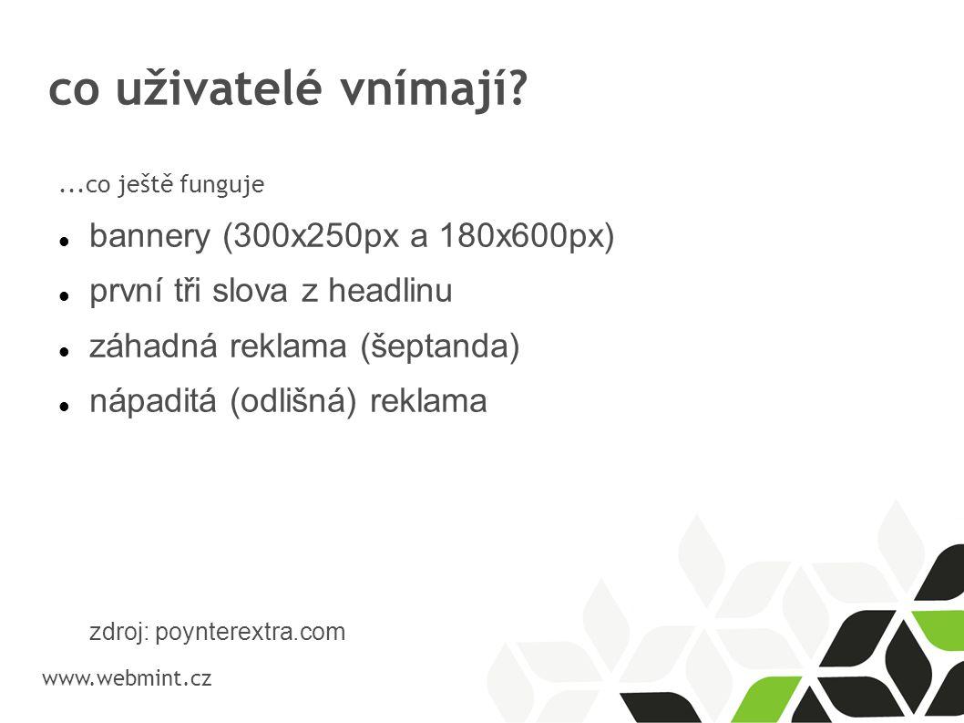 co uživatelé vnímají? www.webmint.cz...co ještě funguje bannery (300x250px a 180x600px) první tři slova z headlinu záhadná reklama (šeptanda) nápadi