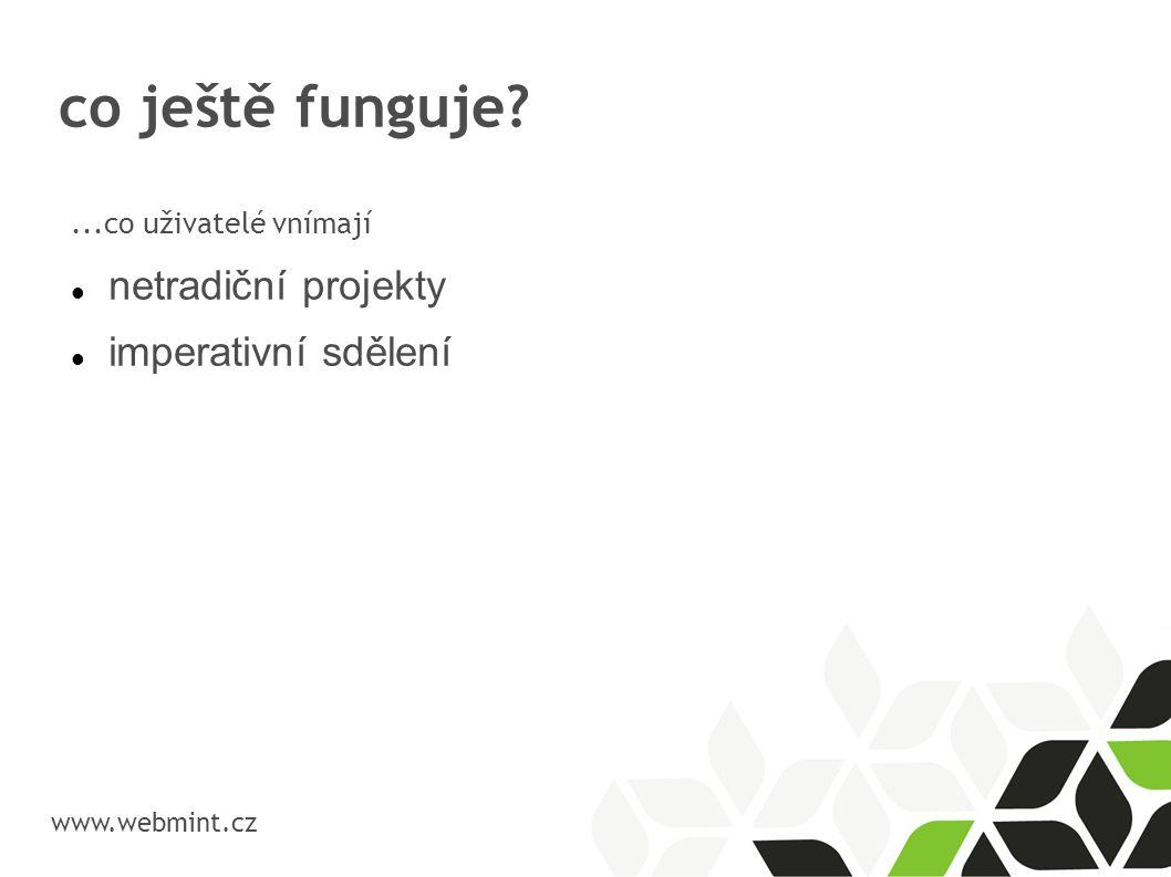 co ještě funguje? www.webmint.cz...co uživatelé vnímají netradiční projekty imperativní sdělení
