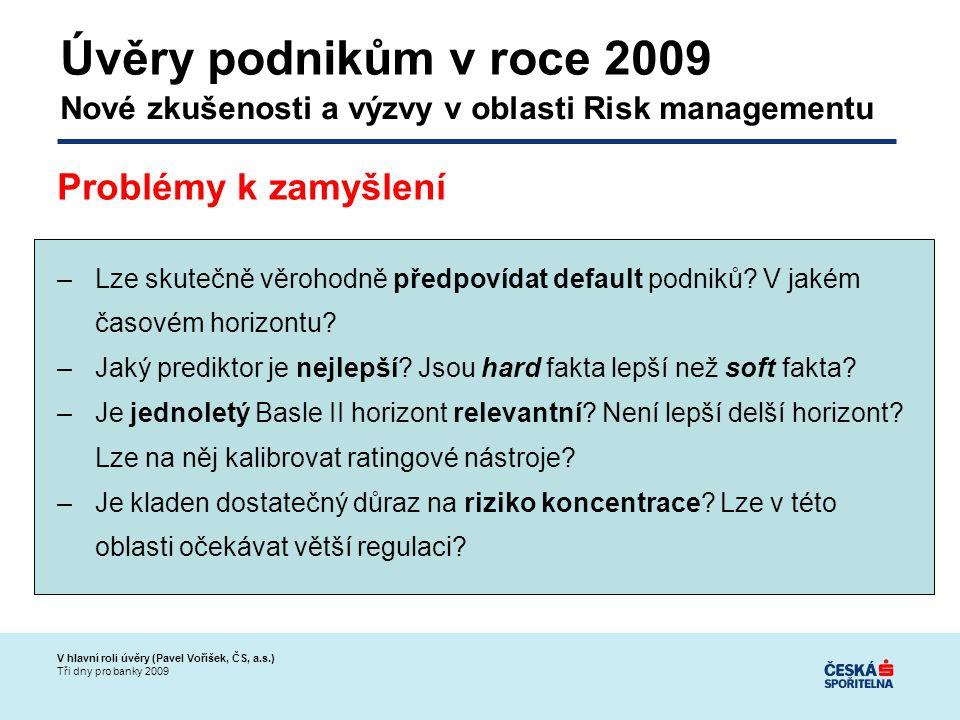 V hlavní roli úvěry (Pavel Voříšek, ČS, a.s.) Tři dny pro banky 2009 –Lze skutečně věrohodně předpovídat default podniků.