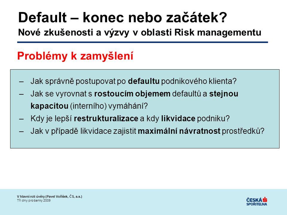 V hlavní roli úvěry (Pavel Voříšek, ČS, a.s.) Tři dny pro banky 2009 –Jak správně postupovat po defaultu podnikového klienta.