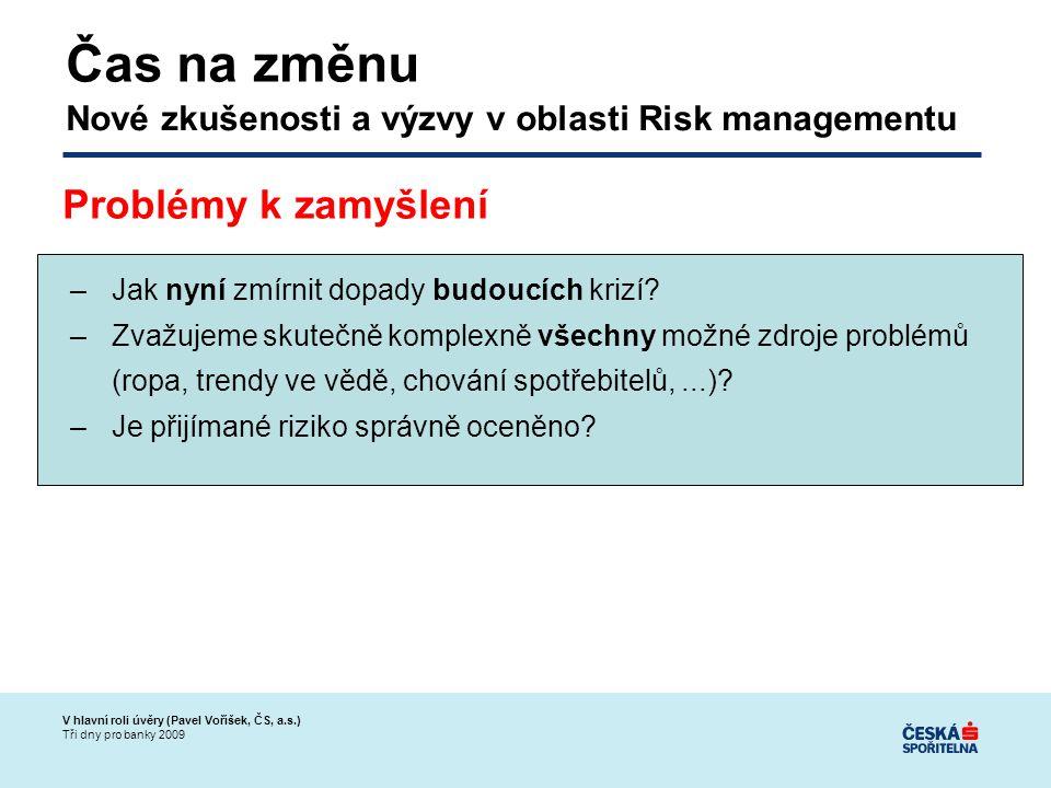 V hlavní roli úvěry (Pavel Voříšek, ČS, a.s.) Tři dny pro banky 2009 –Jak nyní zmírnit dopady budoucích krizí.
