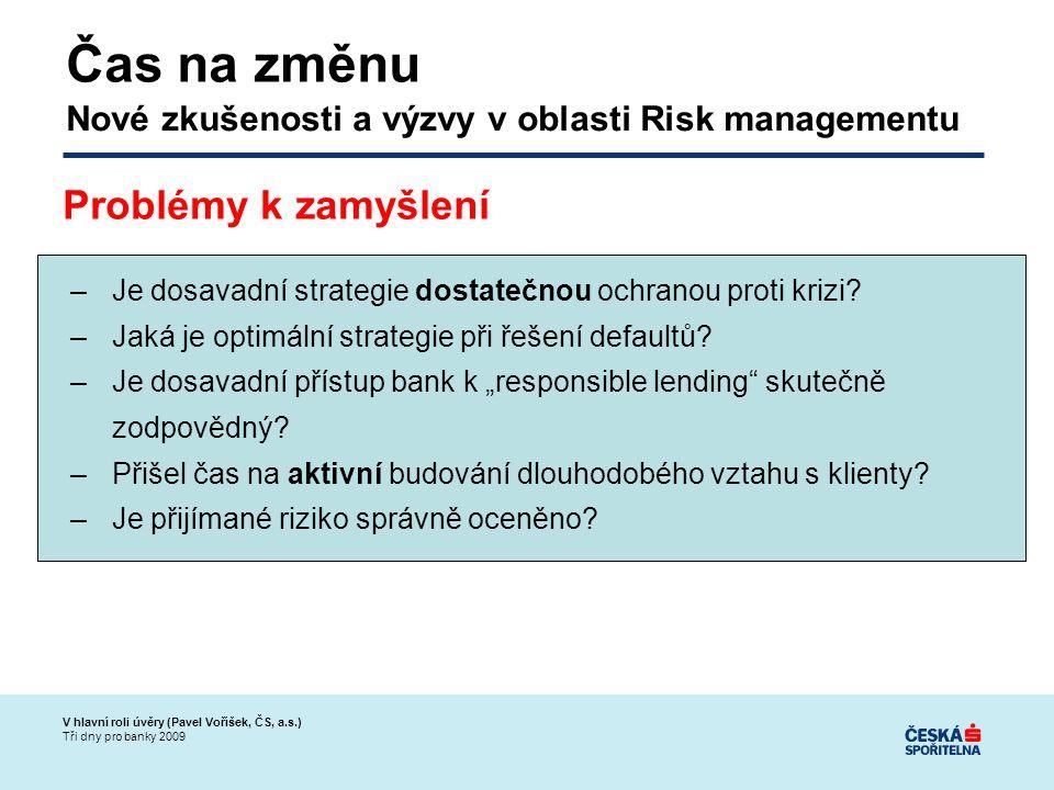 V hlavní roli úvěry (Pavel Voříšek, ČS, a.s.) Tři dny pro banky 2009 –Je dosavadní strategie dostatečnou ochranou proti krizi.