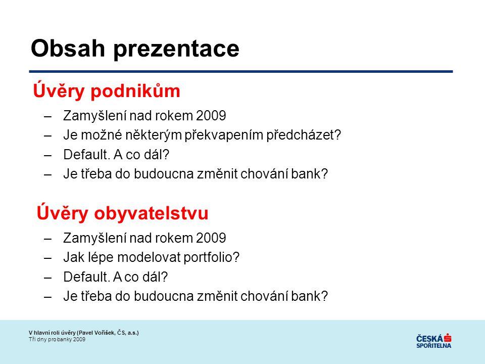 V hlavní roli úvěry (Pavel Voříšek, ČS, a.s.) Tři dny pro banky 2009 Obsah prezentace –Zamyšlení nad rokem 2009 –Je možné některým překvapením předcházet.