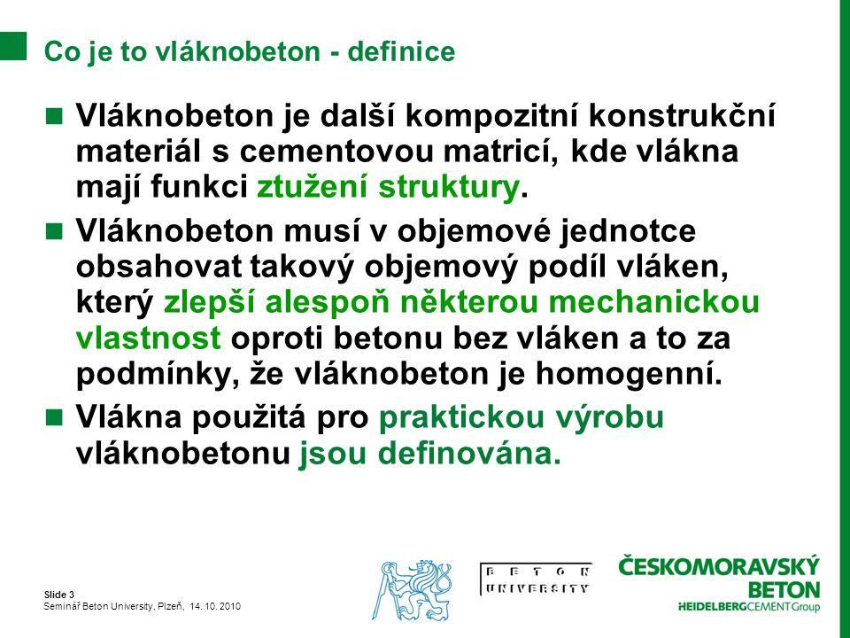 Slide 3 Seminář Beton University, Plzeň, 14. 10. 2010 Co je to vláknobeton - definice Vláknobeton je další kompozitní konstrukční materiál s cementovo
