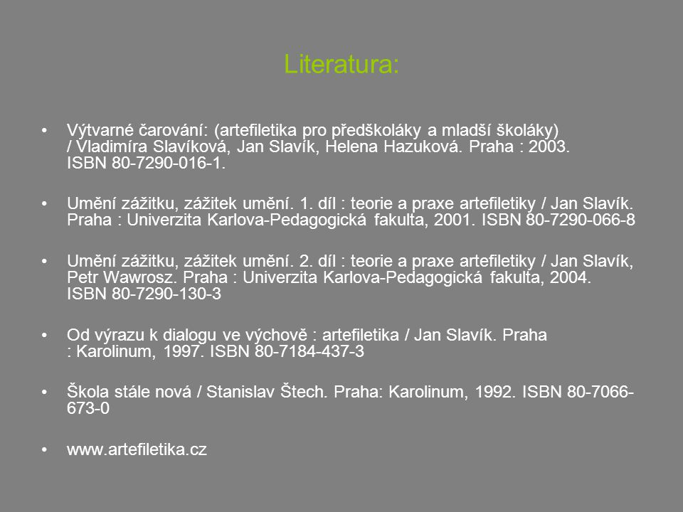 Literatura: Výtvarné čarování: (artefiletika pro předškoláky a mladší školáky) / Vladimíra Slavíková, Jan Slavík, Helena Hazuková. Praha : 2003. ISBN