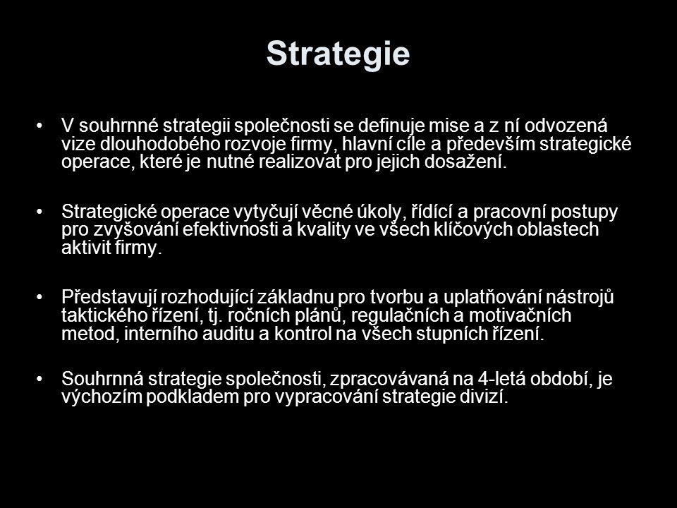 Strategie V souhrnné strategii společnosti se definuje mise a z ní odvozená vize dlouhodobého rozvoje firmy, hlavní cíle a především strategické opera