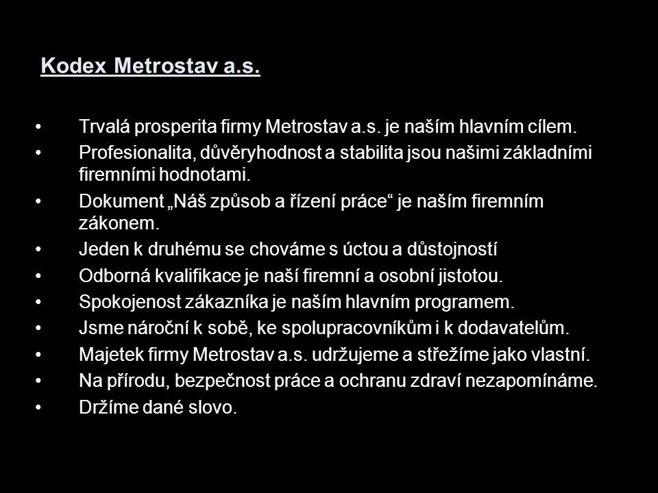Kodex Metrostav a.s. Trvalá prosperita firmy Metrostav a.s. je naším hlavním cílem. Profesionalita, důvěryhodnost a stabilita jsou našimi základními f
