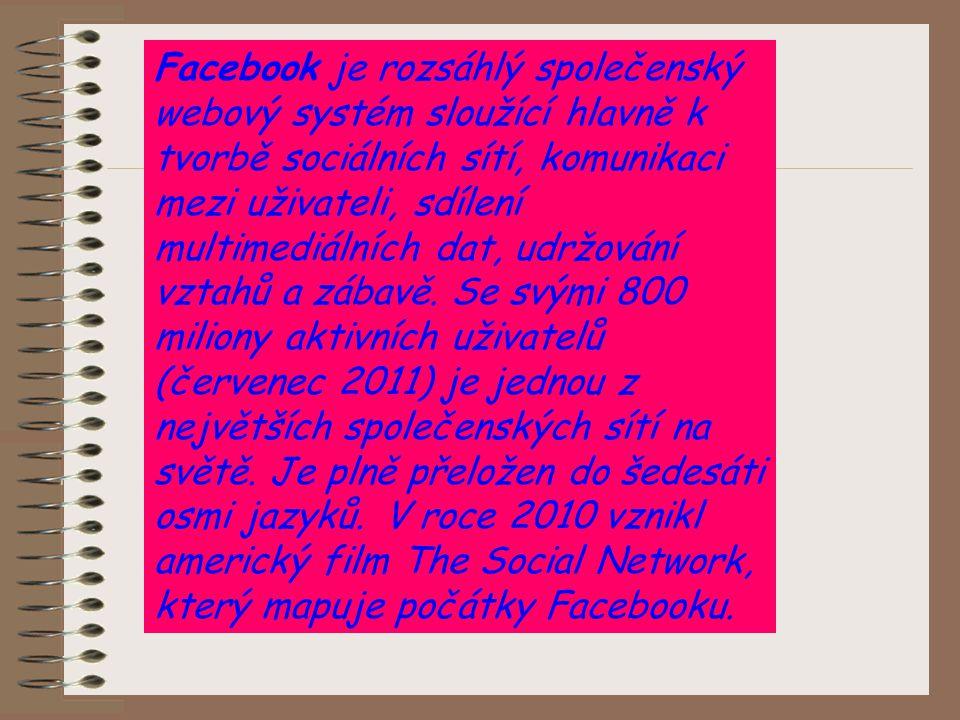Facebook je rozsáhlý společenský webový systém sloužící hlavně k tvorbě sociálních sítí, komunikaci mezi uživateli, sdílení multimediálních dat, udržo