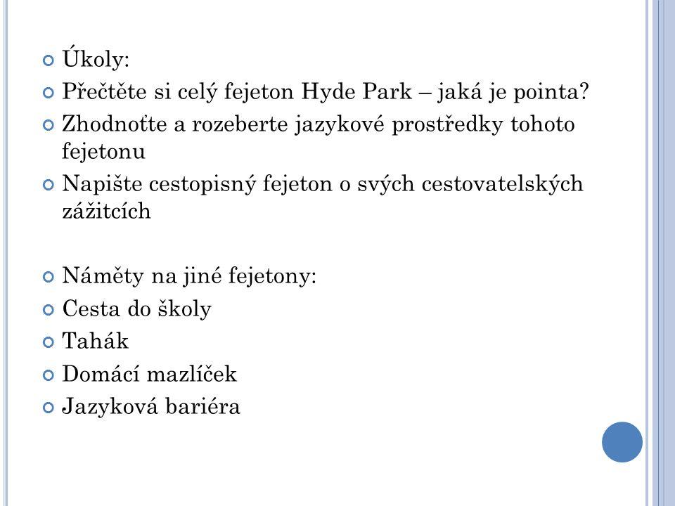Úkoly: Přečtěte si celý fejeton Hyde Park – jaká je pointa? Zhodnoťte a rozeberte jazykové prostředky tohoto fejetonu Napište cestopisný fejeton o svý