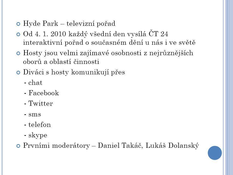 Hyde Park – televizní pořad Od 4. 1. 2010 každý všední den vysílá ČT 24 interaktivní pořad o současném dění u nás i ve světě Hosty jsou velmi zajímavé