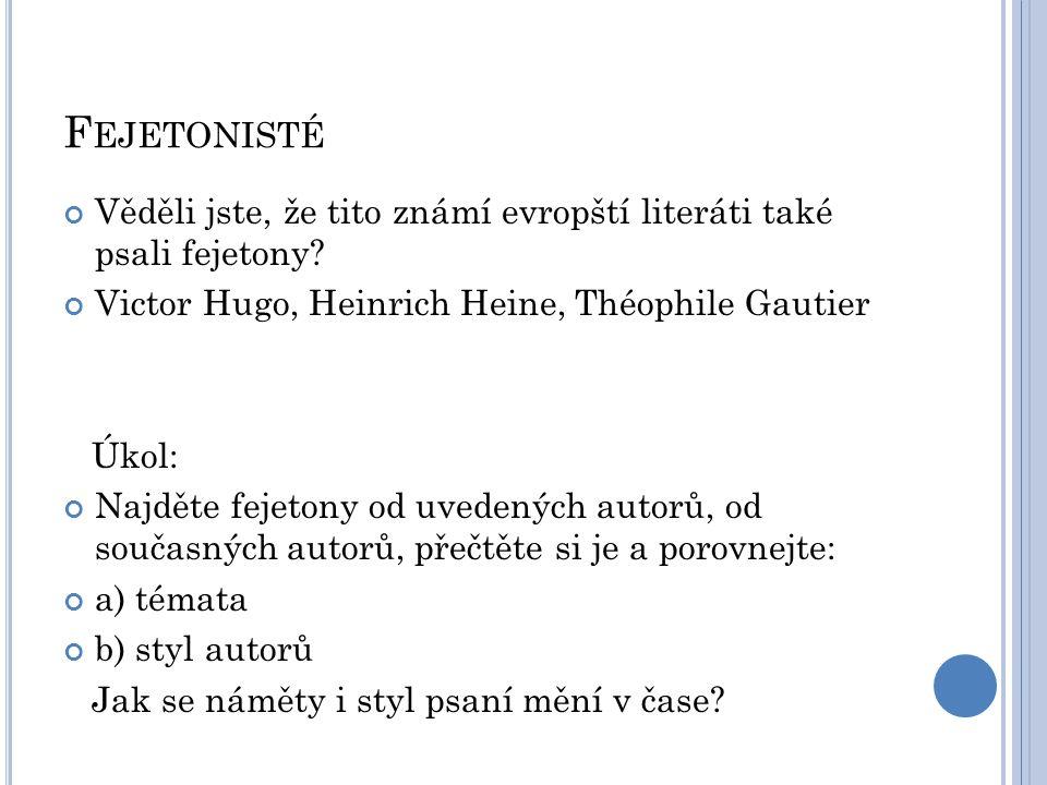 F EJETONISTÉ Věděli jste, že tito známí evropští literáti také psali fejetony? Victor Hugo, Heinrich Heine, Théophile Gautier Úkol: Najděte fejetony o